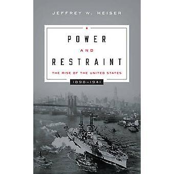 Makt och återhållsamhet uppkomsten av USA 18981941 av Meiser & Jeffrey W.