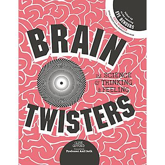 Brain Twisters: The Science of Thinking and Feeling (Paperback) by Gifford Clive Seth Anil
