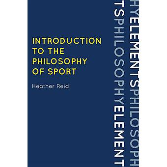 Introduction to the Philosophy of Sport by Heather Reid