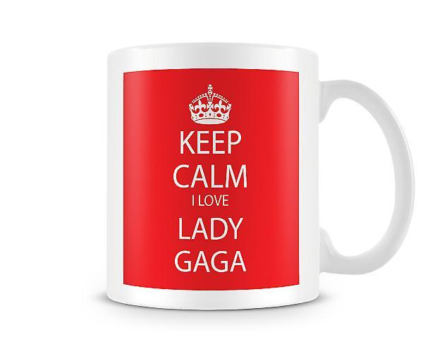 Hålla lugna jag älskar Lady Gaga tryckta mugg