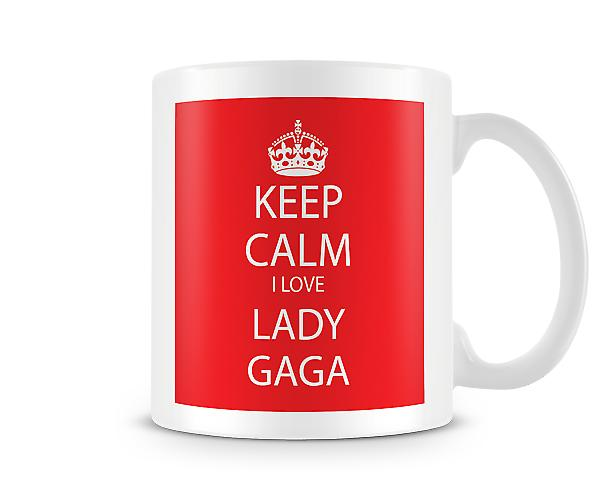 Gardez le calme Lady Gaga imprimé J'aime la tasse