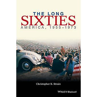 The Long Sixties - America - 1955-1973 by Christopher B. Strain - 9780