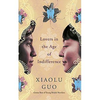 Lovers in the Age of Indifference by Xiaolu Guo - 9780701184834 Book