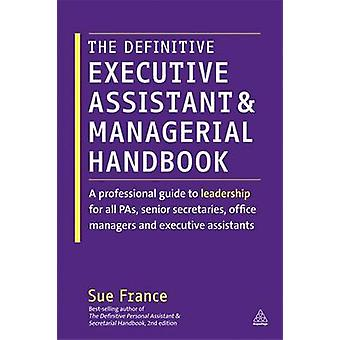The Definitive Executive Assistant and Managerial Handbook - A Profess