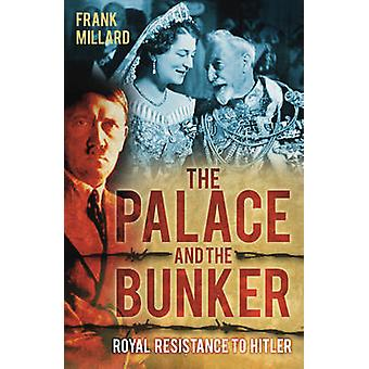 Het paleis en de Bunker - Koninklijk verzet tegen Hitler door Frank Millar