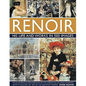Renoir - zijn leven en werken in 500 opnamen - een geïllustreerd verkenning