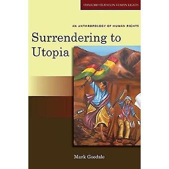 Renunciar a la utopía - una antropología de los derechos humanos marca buenoUn
