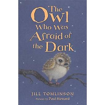 The Owl Who Was Afraid of the Dark by Jill Tomlinson - Paul Howard -