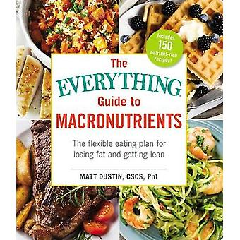The Everything Guide to Macronutrients - The Flexible Eating Plan for