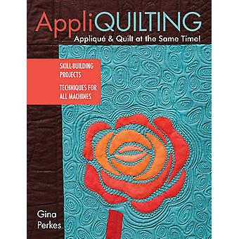Appliquilting - Applique & Quilt at the Same Time! by Gina Perkes - 97