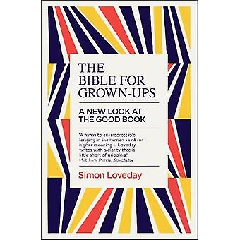 The Bible for Grown-Ups - A New Look at the Good Book by Simon Loveday
