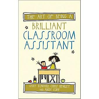 The Art of Being a Brilliant Classroom Assistant by Gary Toward - Chr