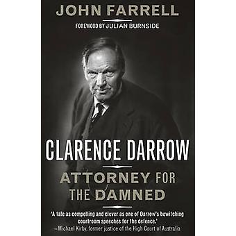 Clarence Darrow - Attorney for the Damned (New edition) by John A. Far