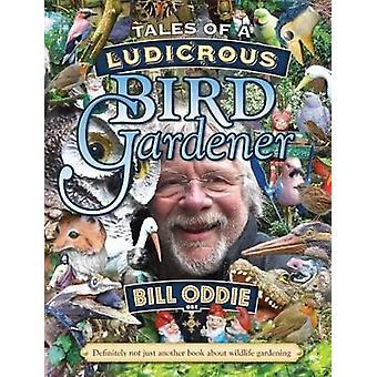 Tales of a Ludicrous Bird Gardener by Bill Oddie - 9781921517785 Book
