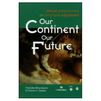 Our Continent, Our Future: African Perspectives on Structural Adjustment