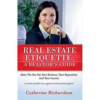 Real Estate etikette - en ejendomsmægler Guide: Hæv baren på din virksomhed, dit omdømme og din indkomst