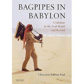 Bagpipes in Babylon : A Lifetime in the Arab World and Beyond