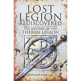 Lost Legion Rediscovered: The Mystery of the Theban Legion. by Donald O'Reilly