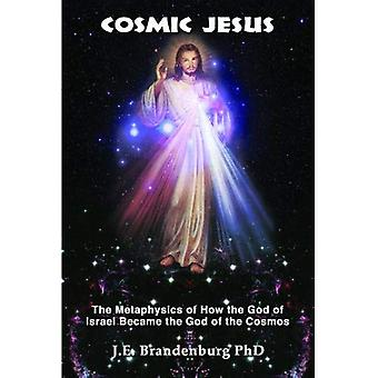 Cosmic Jesus: The Metaphysics of How the God of Israel Became the God of the Cosmos