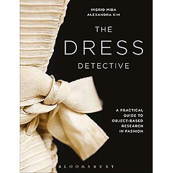 The Dress Detective: A Practical Guide to Object-Based Research in Fashion