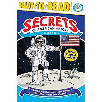 Sie können keinen Sandwich zum Mond bringen... und andere Geschichten über den Weltraum!: Space Age (Secrets of American History)