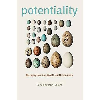 Potentiality Metaphysical and Bioethical Dimensions by Lizza & John P.