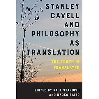 Stanley Cavell and Philosophy as Translation: The Truth is Translated