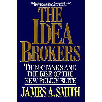 The Idea Brokers Think Tanks and the Rise of the New Policy Elite by Smith & James Allen