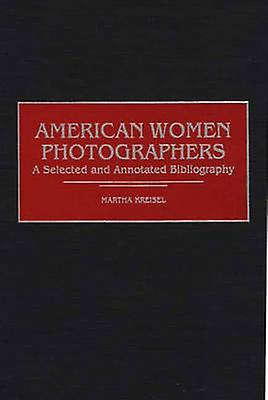 American femmes Photographers A Selected and Annotated Bibliography by Kreisel & Martha