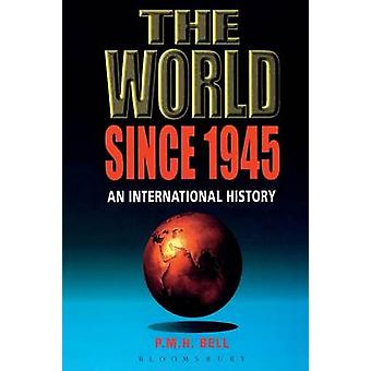 The World Since 1945 by Bell & P. M. H.