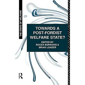 Towards a PostFordist Welfare State by Burrows & Roger
