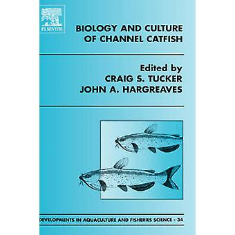 Biology and Culture of Channel Catfish by Tucker & Craig S.