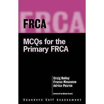 Frca McQs for the Primary Frca by Bailey & C. R.