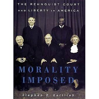 Morality Imposed The Rehnquist Court and the State of Liberty in America by Gottlieb & Stephen E.