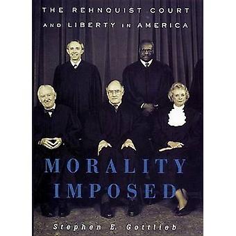 Moralità imposti la Corte Rehnquist e lo stato della libertà in America da Gottlieb & Stephen E.