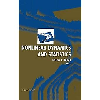 Nonlinear Dynamics and Statistics by Mees & Alistair I.
