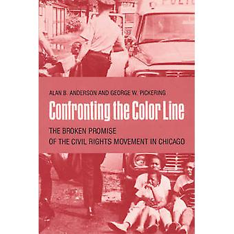 Confronting the Color Line The Broken Promise of the Civil Rights Movement in Chicago by Anderson & Alan B.