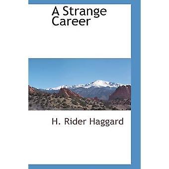 A Strange Career by Haggard & H. Rider