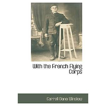 With the French Flying Corps by Winslow & Carroll Dana