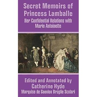 Secret Memoirs of Princess Lamballe  Her Confidential Relations With Marie Antoinette by Princess Lamballe