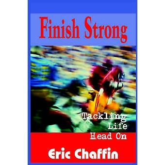 Finish Strong  Tackling Life Head On by Chaffin & Eric