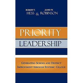 Leadership de priorité générant l'école et l'amélioration de District à travers un changement systémique par Hess & Robert T.