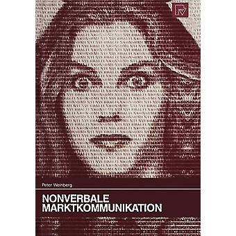 Nonverbale Marktkommunikation by Weinberg & P.