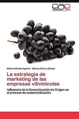 La Estrategia de Marketing de Las Empresas Vitivinicolas by G. Mez Aguirre & Alfonso