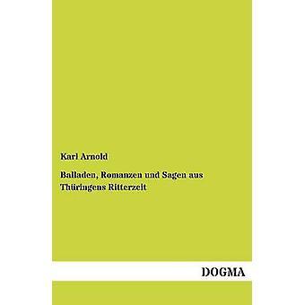 Balladen Romanzen Und Sagen Aus Thuringens Ritterzeit by Arnold & Karl