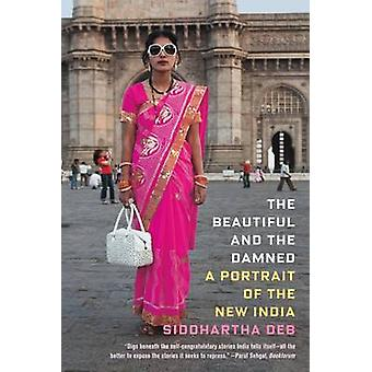 The Beautiful and the Damned - A Portrait of the New India by Siddhart
