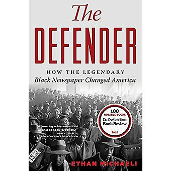 The Defender - How the Legendary Black Newspaper Changed America by Et