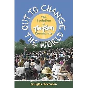 Out to Change the World - The Evolution of the Farm Community by Dougl