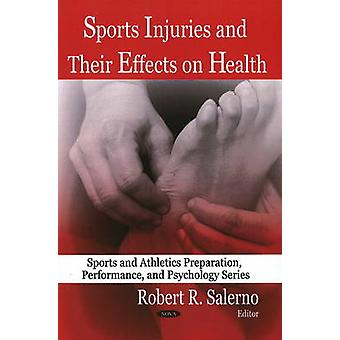 Sports Injuries and Its Effects on Health by Robert R. Salerno - 9781