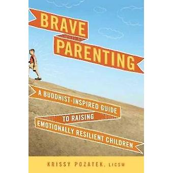 Brave Parenting - A Buddhist-Inspired Guide to Raising Emotionally Res